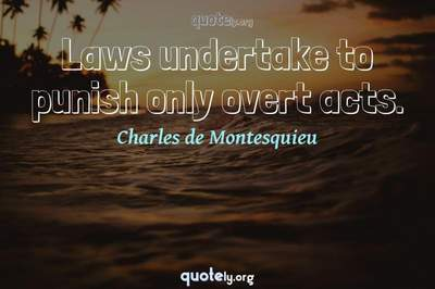 Photo Quote of Laws undertake to punish only overt acts.