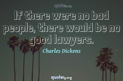 Photo Quote of If there were no bad people, there would be no good lawyers.