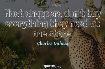 Photo Quote of Most shoppers don't buy everything they need at one store.