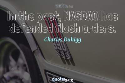 Photo Quote of In the past, NASDAQ has defended flash orders.