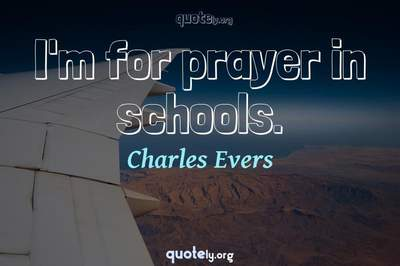 Photo Quote of I'm for prayer in schools.