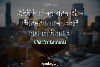 Photo Quote of Attitudes are the forerunners of conditions.
