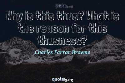 Photo Quote of Why is this thus? What is the reason for this thusness?
