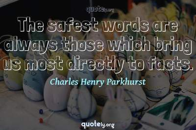 Photo Quote of The safest words are always those which bring us most directly to facts.