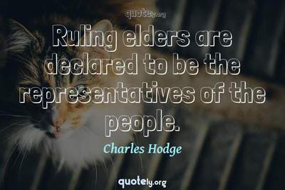 Photo Quote of Ruling elders are declared to be the representatives of the people.