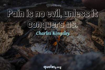 Photo Quote of Pain is no evil, unless it conquers us.