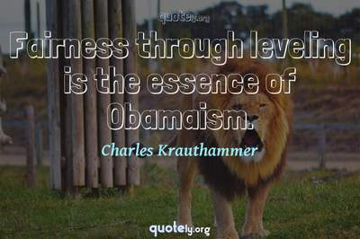 Photo Quote of Fairness through leveling is the essence of Obamaism.