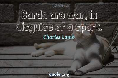 Photo Quote of Cards are war, in disguise of a sport.