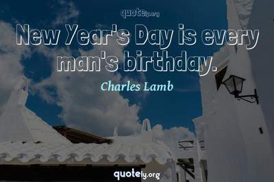 Photo Quote of New Year's Day is every man's birthday.
