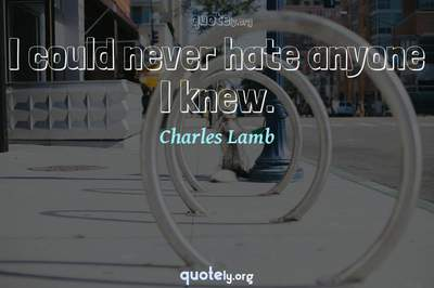 Photo Quote of I could never hate anyone I knew.