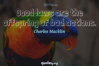 Photo Quote of Good laws are the offspring of bad actions.