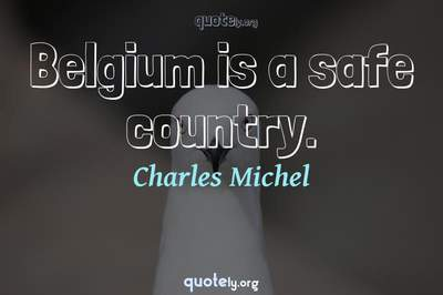 Photo Quote of Belgium is a safe country.