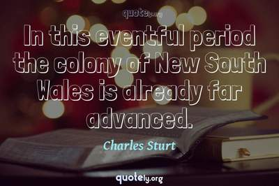 Photo Quote of In this eventful period the colony of New South Wales is already far advanced.