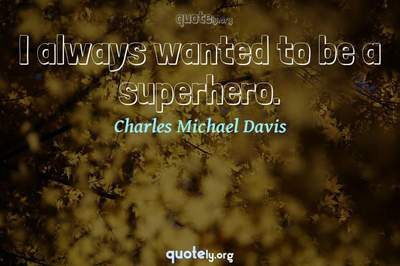 Photo Quote of I always wanted to be a superhero.