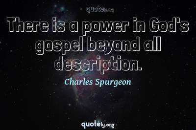 Photo Quote of There is a power in God's gospel beyond all description.