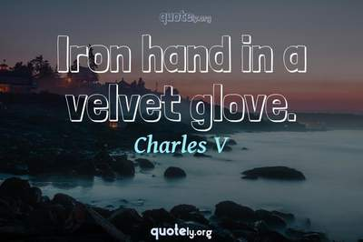 Photo Quote of Iron hand in a velvet glove.