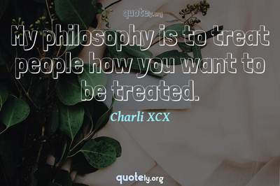 Photo Quote of My philosophy is to treat people how you want to be treated.