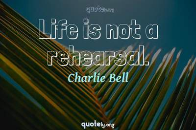 Photo Quote of Life is not a rehearsal.