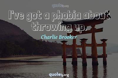 Photo Quote of I've got a phobia about throwing up.
