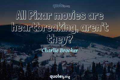 Photo Quote of All Pixar movies are heartbreaking, aren't they?