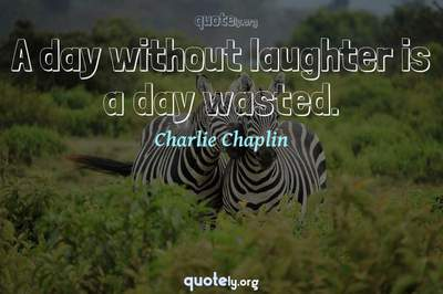Photo Quote of A day without laughter is a day wasted.