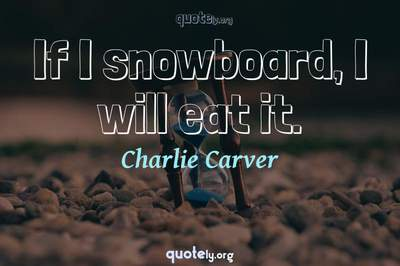 Photo Quote of If I snowboard, I will eat it.