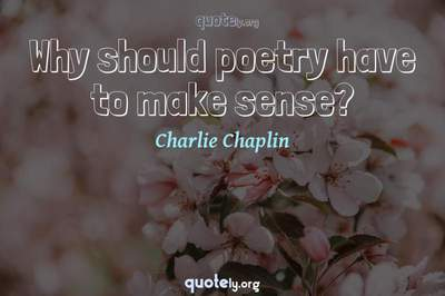 Photo Quote of Why should poetry have to make sense?