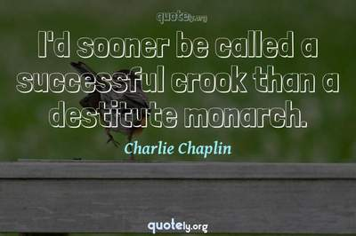 Photo Quote of I'd sooner be called a successful crook than a destitute monarch.