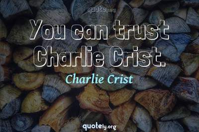 Photo Quote of You can trust Charlie Crist.