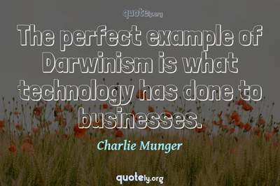 Photo Quote of The perfect example of Darwinism is what technology has done to businesses.
