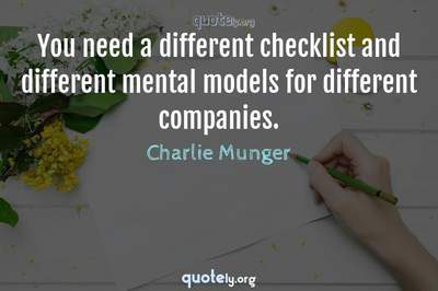 Photo Quote of You need a different checklist and different mental models for different companies.