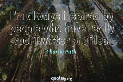 Photo Quote of I'm always inspired by people who have really cool Twitter profiles.