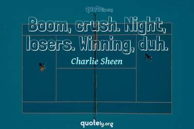 Photo Quote of Boom, crush. Night, losers. Winning, duh.