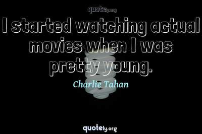 Photo Quote of I started watching actual movies when I was pretty young.
