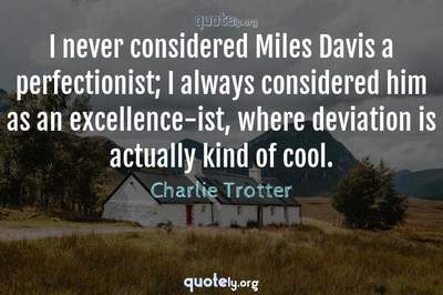 Photo Quote of I never considered Miles Davis a perfectionist; I always considered him as an excellence-ist, where deviation is actually kind of cool.