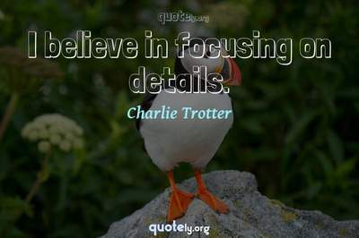 Photo Quote of I believe in focusing on details.