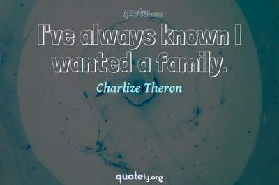 Photo Quote of I've always known I wanted a family.