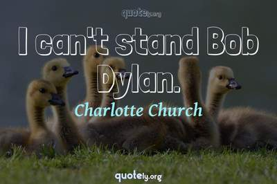 Photo Quote of I can't stand Bob Dylan.