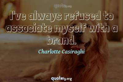 Photo Quote of I've always refused to associate myself with a brand.