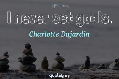 Photo Quote of I never set goals.