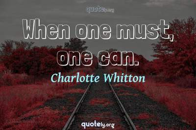 Photo Quote of When one must, one can.