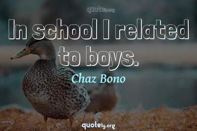 Photo Quote of In school I related to boys.