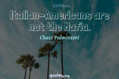 Photo Quote of Italian-Americans are not the Mafia.