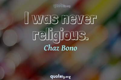 Photo Quote of I was never religious.