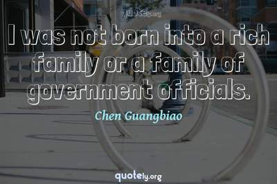Photo Quote of I was not born into a rich family or a family of government officials.