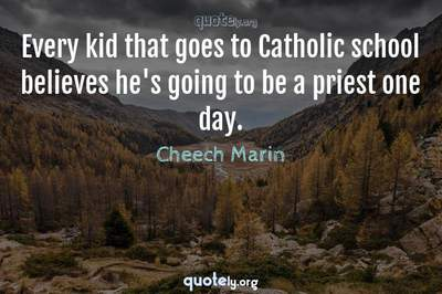 Photo Quote of Every kid that goes to Catholic school believes he's going to be a priest one day.