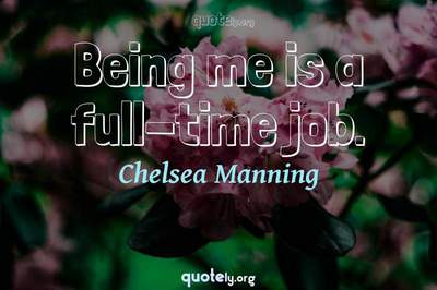 Photo Quote of Being me is a full-time job.