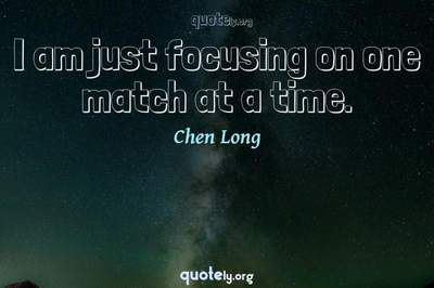 Photo Quote of I am just focusing on one match at a time.