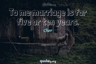 Photo Quote of To me marriage is for five or ten years.