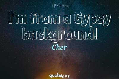 Photo Quote of I'm from a Gypsy background!
